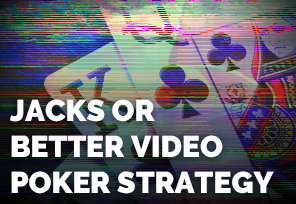 In This Section Well Outline A Simple Strategy For Jacks Or Better Poker Machines The First Chart Will Full Pay 9 6